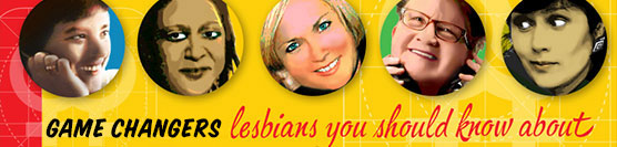 Lesbian Game Changers and Coming Out Day!